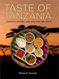 Taste Of Tanzania Cookbook By Miriam R Kinunda